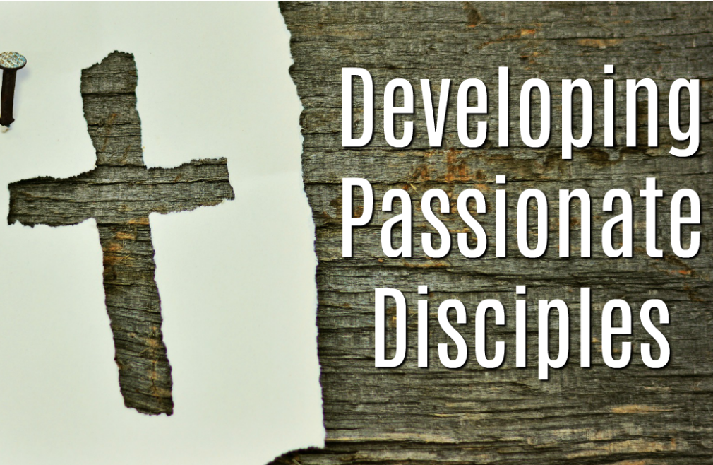 Developing Passionate Disciples
